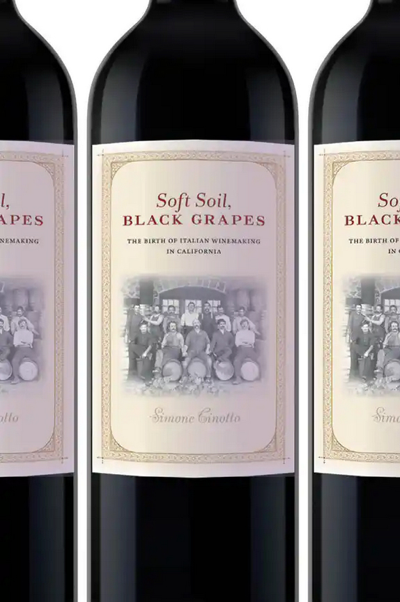 Soft Soil, BLACK GRAPES - The Birth Of Italian Winemaking in California by Simone Cinotto