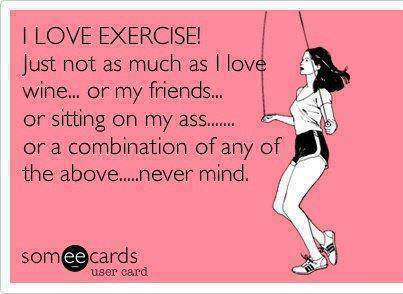 I love wine more than exercise!