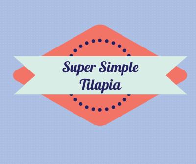 Simple Tilapia Recipe