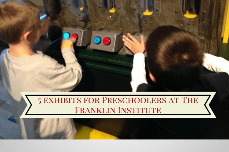 5 Exhibits for Preschoolers at The Franklin Institute