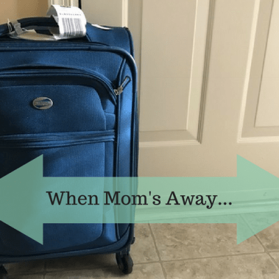 When Mom's Away…