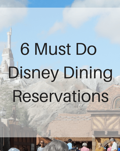 6 Must Do Disney Dining Reservations