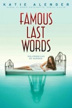 Famous Last Words by Katie Alender -- High-schooler Willa has just moved to California with her mother and film director stepfather, and she will be attending a private school--but her real problem is that she keeps seeing things that are not really there, like a dead body in the swimming pool, and her visions may be connected to a serial killer that is stalking young girls in Hollywood.