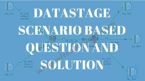 DATASTAGE-SCENARIO-BASED-QUESTION-AND-SOLUTION