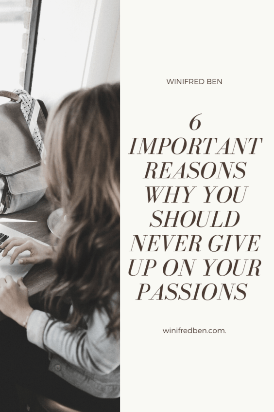 6 Reasons Why You Should Never Give Up On Your Passion