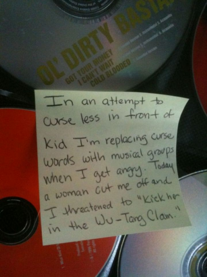 """Stay-at-Home Dad Writes Funny Post-It Notes - In an attempt to curse less in front of the kid, I'm replacing curse words with musical groups when I get angry. Today, a woman cut me off and I threatened to """"kick her in the Wu-Tang Clan."""""""