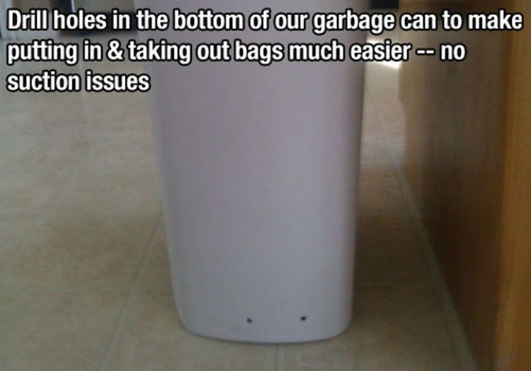 52 Cleaning and Life Hacks - Drill holes in the bottom of your garbage can to make putting in & taking out bags much easier -- no suction issues.