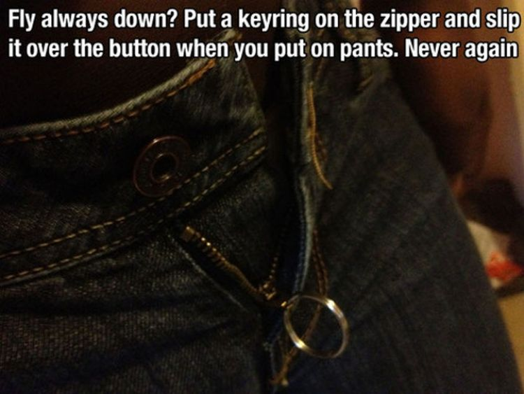 52 Cleaning and Life Hacks - Fly always down? Put a key ring on the zipper and slip it over the button when you put on pants. Never again.