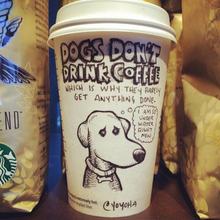 Starbucks Cup Drawings by Josh Hara - Dogs don't drink coffee which is why they rarely get anything done.