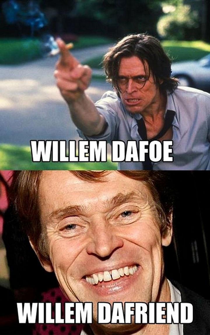 55 Hilariously Funny Celebrity Name Puns - William Dafoe.