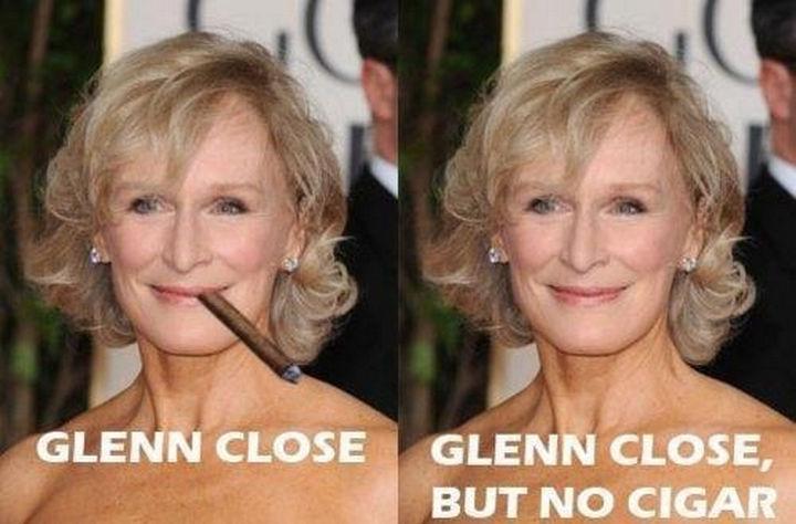55 Hilariously Funny Celebrity Name Puns - Glenn Close.