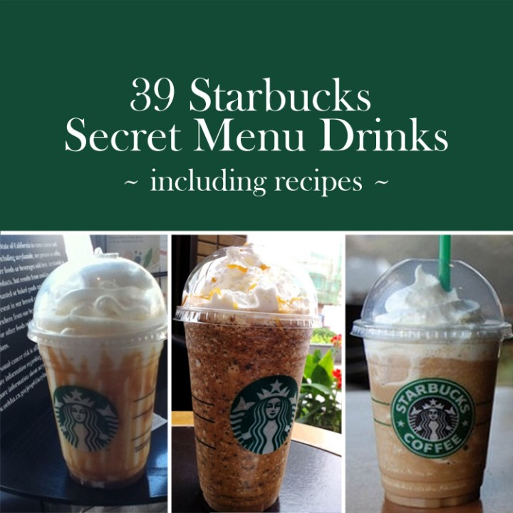 39 Starbucks Secret Menu Drinks and Recipes
