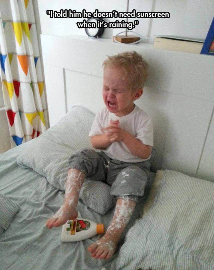37 Photos of Kids Losing It - I told him he doesn't need sunscreen when it's raining.