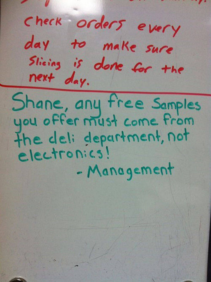"Shane the Walmart Deli Employee - ""Shane, any free samples you offer must come from the deli department, not electronics! - Management."""