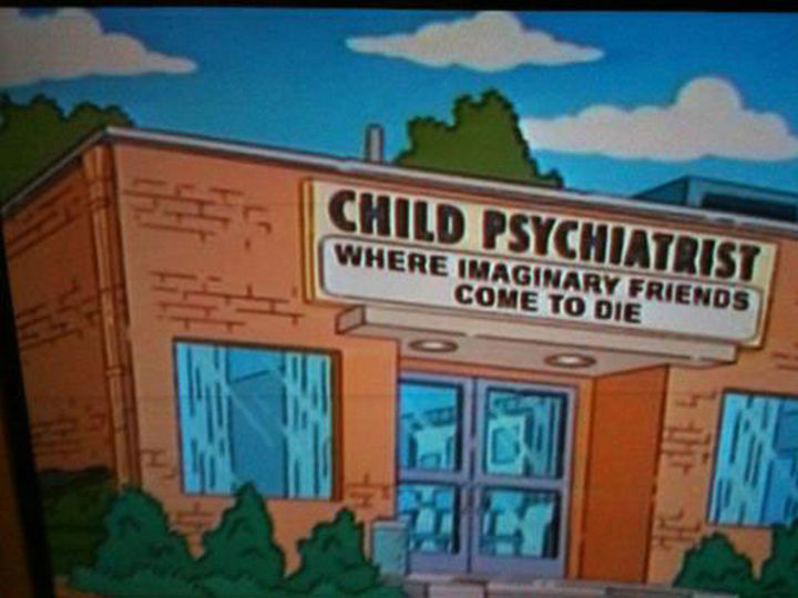 "31 Funny Simpsons Signs - ""Child Psychiatrist - Where imaginary friends come to die."""