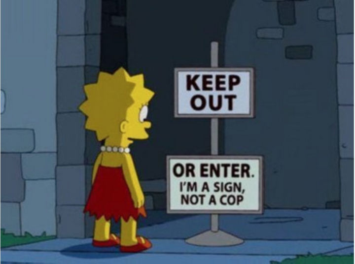 "31 Funny Simpsons Signs - ""Keep Out, Or Enter. I'm a sign, not a cop."""