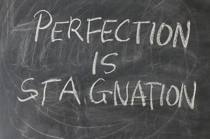 28 Things You Should Stop Doing to Yourself - Stop striving for perfection.