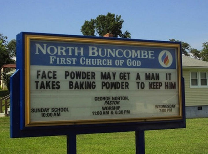 45 Funny Church Signs - Face powder may get a man it takes baking powder to keep him.