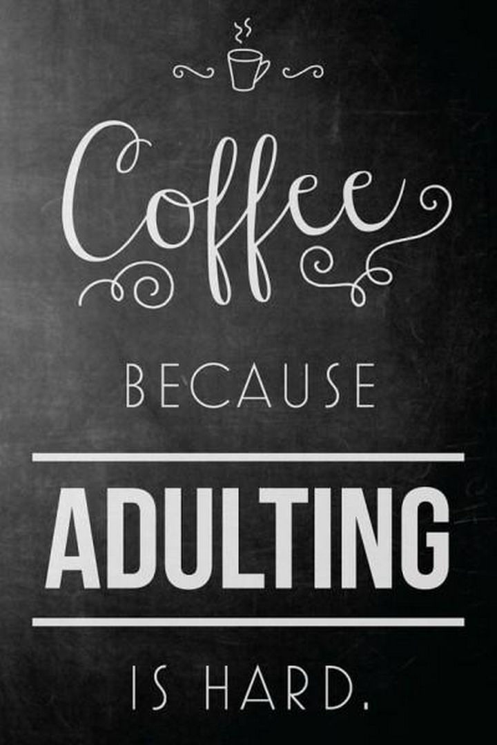 "23 Funny Adult Quotes - ""Coffee because adulting is hard."""