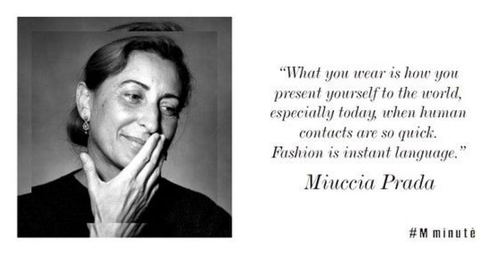 "55 Inspiring Fashion Quotes - ""What you wear is how you present yourself to the world, especially today, when human contacts are so quick. Fashion is instant language."" - Miuccia Prada"
