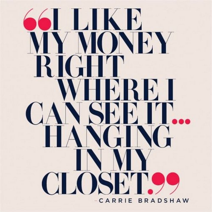 "55 Inspiring Fashion Quotes - ""I like my money right where I can see it...hanging in my closet."""