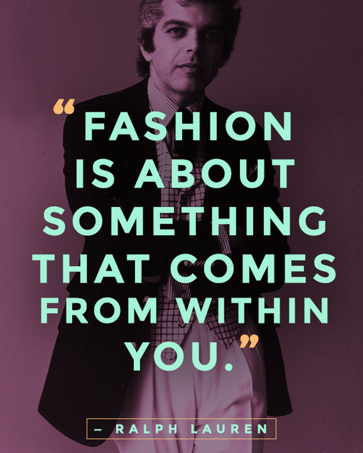 """Fashion is about something that comes from within you."" - Ralph Lauren"