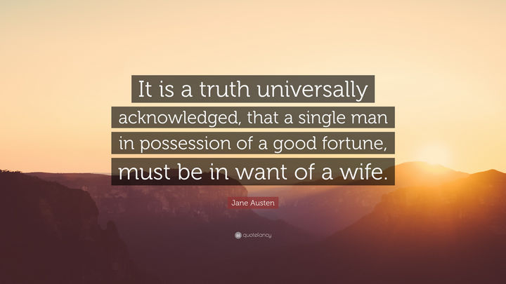 "75 Amazing Relationship Quotes - ""It is a truth universally acknowledged, that a single man in possession of a good fortune, must be in want of a wife."" - Jane Austen"