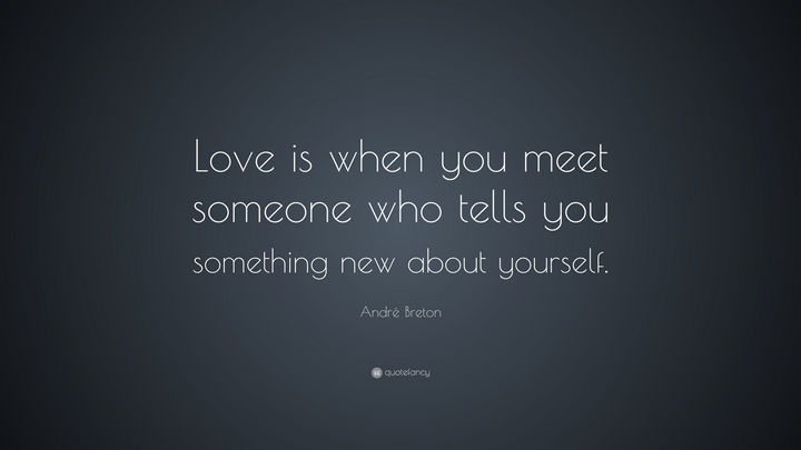 "75 Amazing Relationship Quotes - ""Love is when you meet someone who tells you something new about yourself."" - Andre Breton"