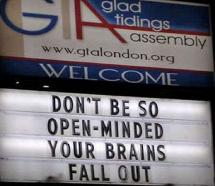 "31 Church Signs - ""Don't be so open-minded. Your brains fall out."""
