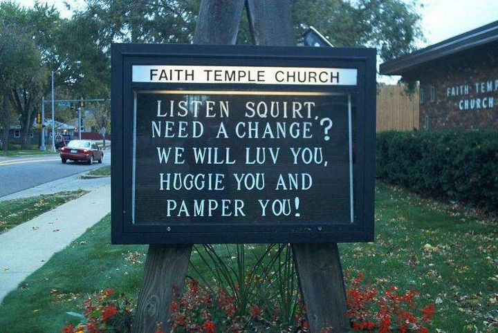 "31 Church Signs - ""Listen squirt. Need a change? We will luv you, huggie you, and pamper you!"""