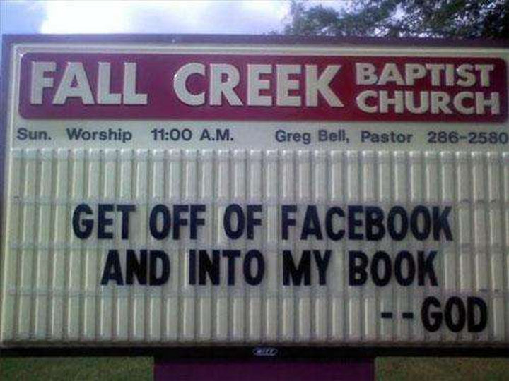 "31 Church Signs - ""Get off of Facebook and into my book -- God."""