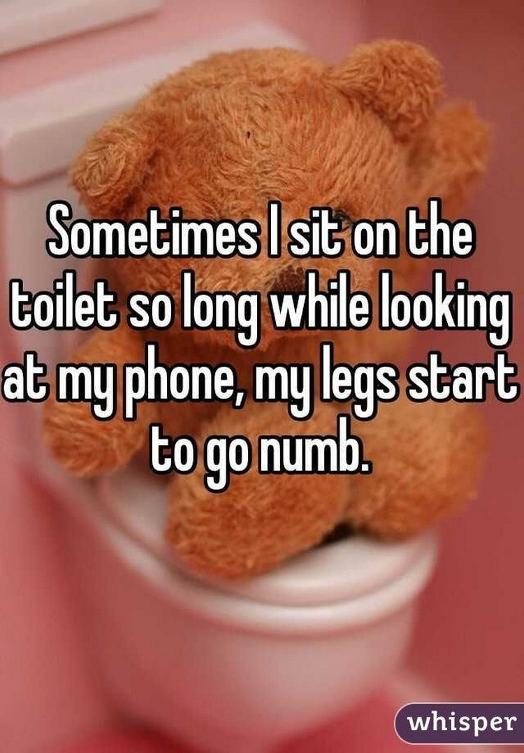 """17 People Who Have Life All Figured Out - """"Sometimes I sit on the toilet so long while looking at my phone, my legs start to go numb."""""""