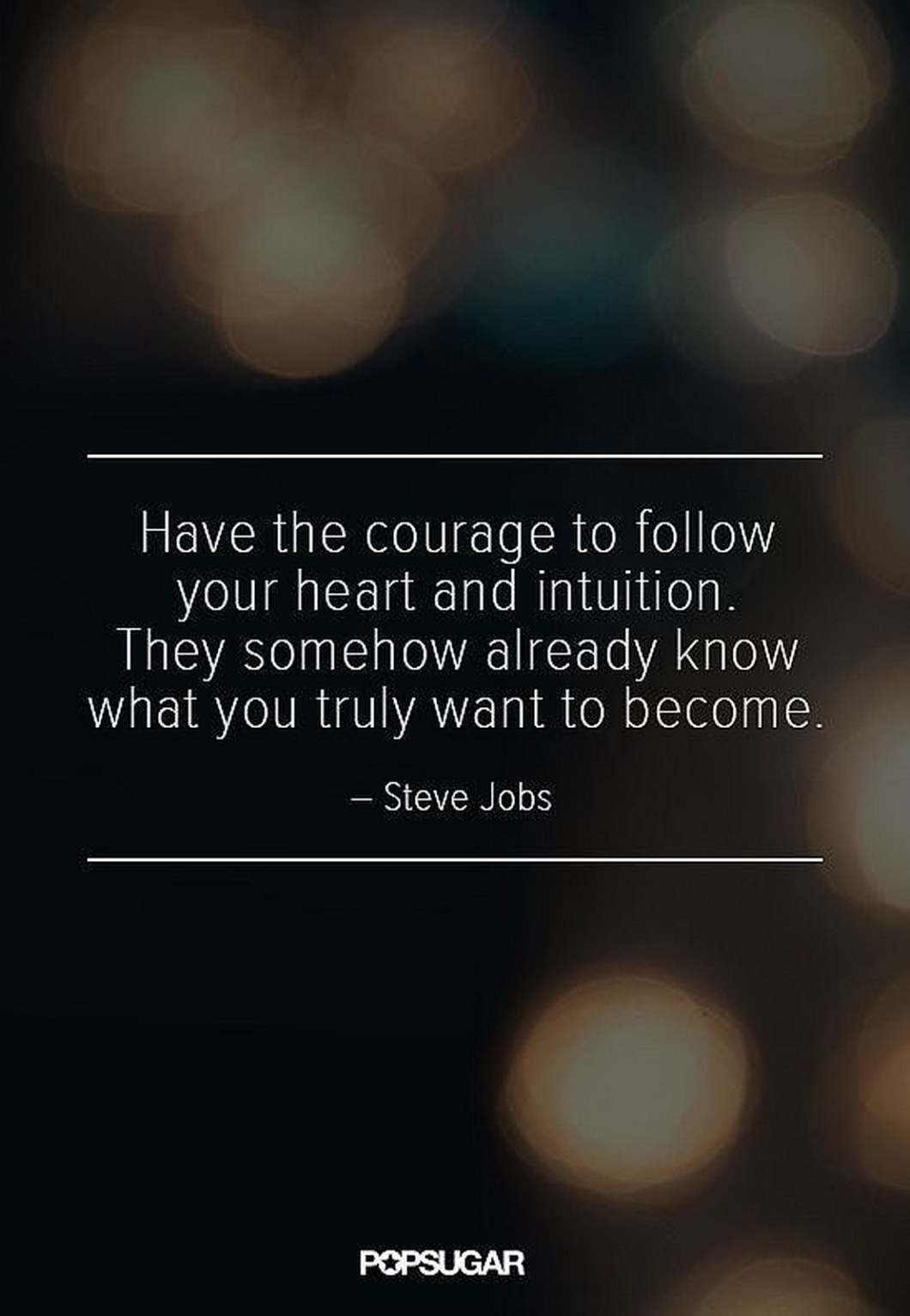 "19 Best Steve Jobs Quotes - ""Have the courage to follow your heart and intuition. They somehow already know what you truly want to become."""