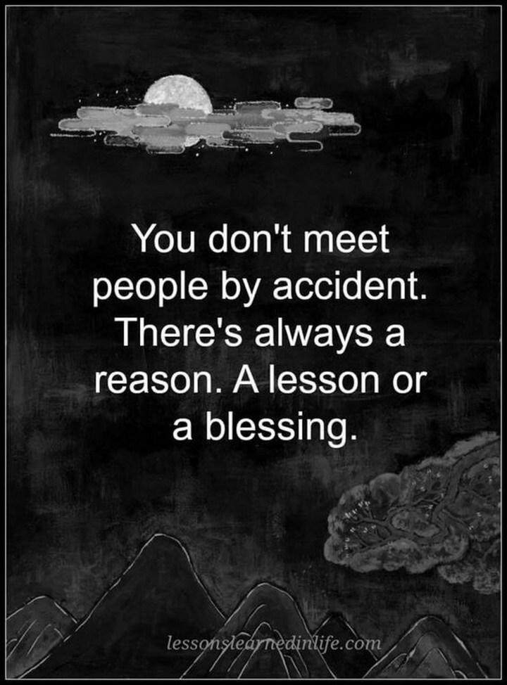 "45 Crush Quotes - ""You don't meet people by accident. There's always a reason. A lesson or a blessing."""
