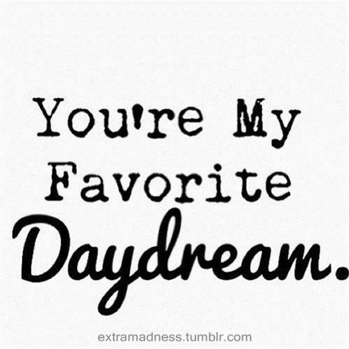 "45 Crush Quotes - ""You're my favorite daydream."""