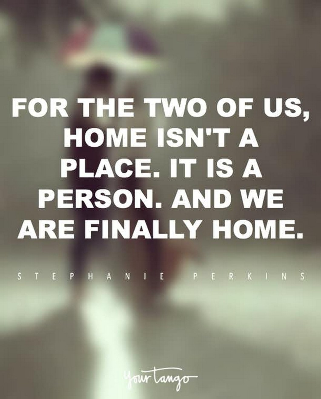"""55 Romantic Quotes - """"For the two of us, home isn't a place. It is a person. And, we are finally home."""" - Stephanie Perkins"""