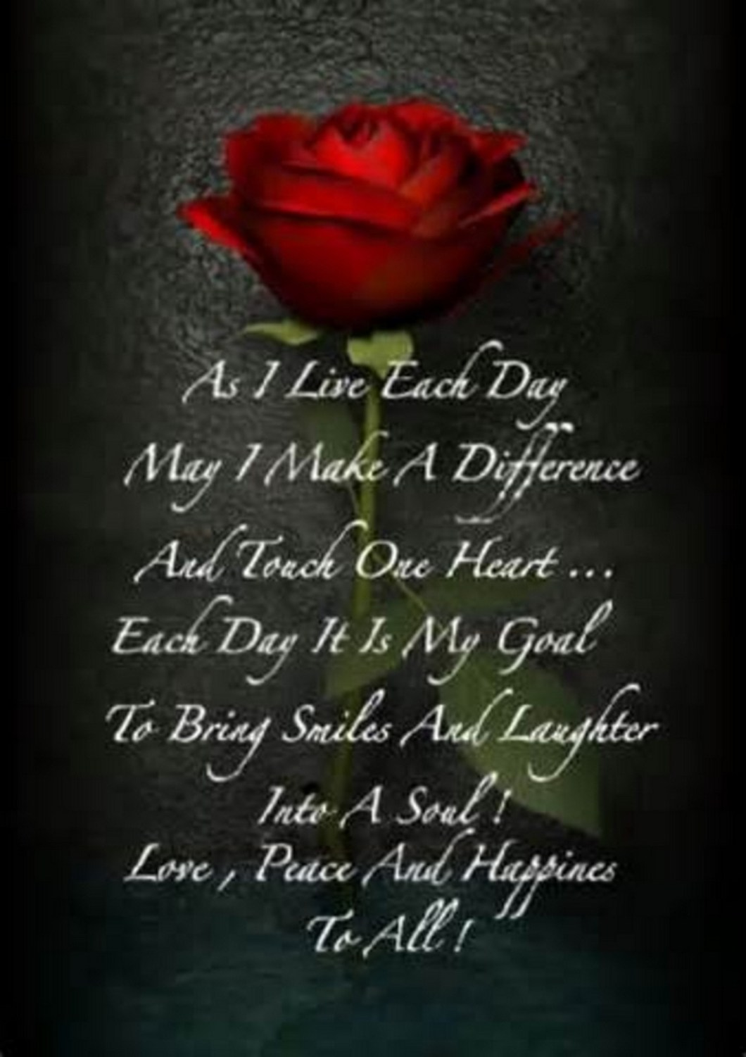 """55 Romantic Quotes - """"As I live each day, may I make a difference and touch one heart... Each day it is my goal to bring smiles and laughter into a soul! Love, peace and happiness to all!"""""""