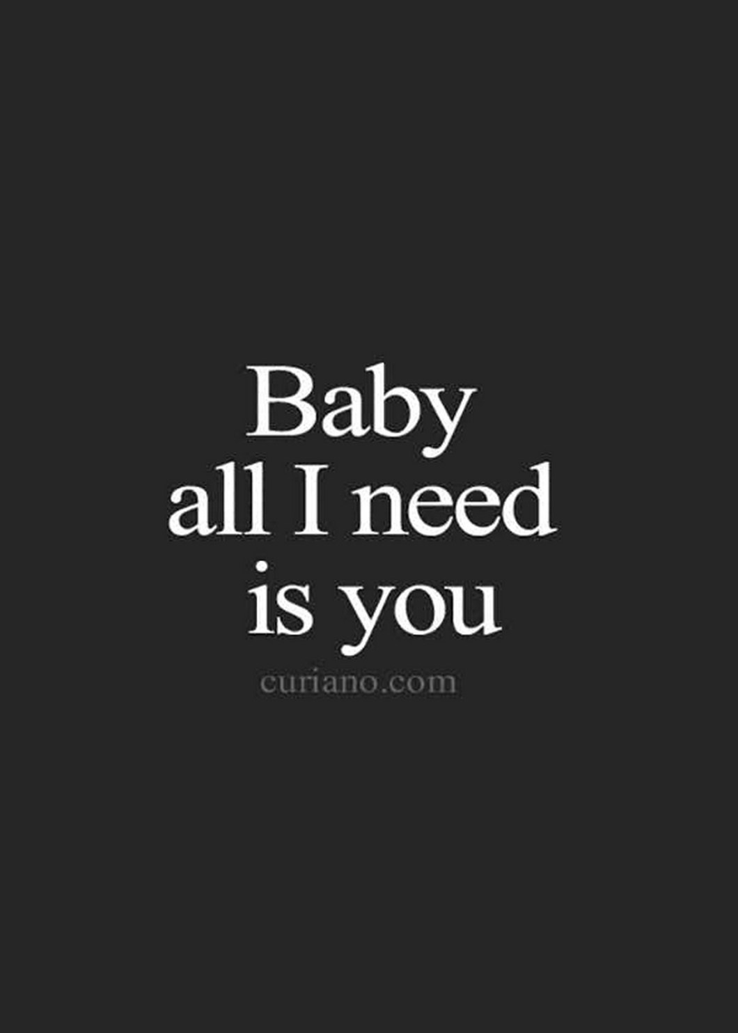 """55 Romantic Quotes - """"Baby all I need is you."""""""