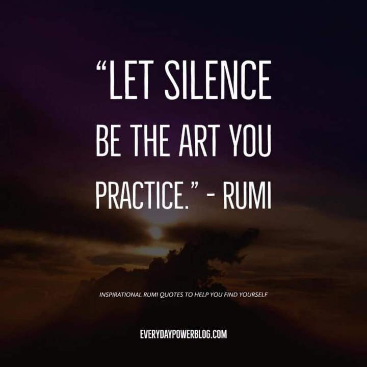 "27 Rumi Quotes - ""Let silence be the art you practice."" - Rumi"
