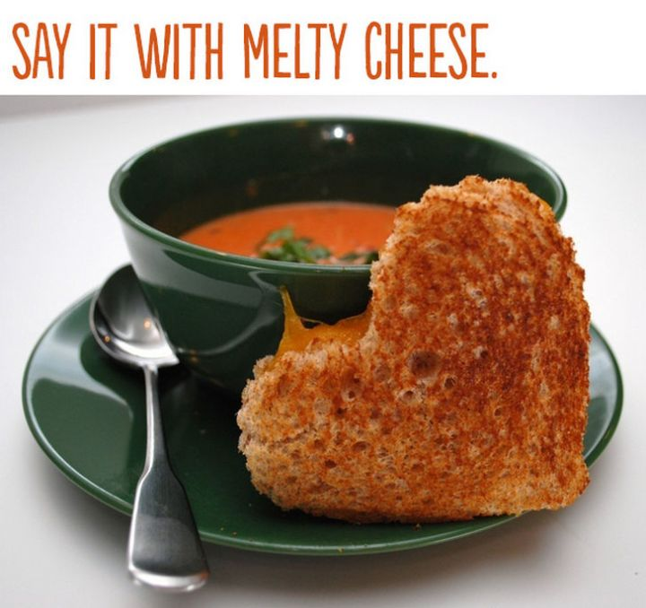 "21 Cute Ways to Say ""I Love You"" - Say it with melty cheese."