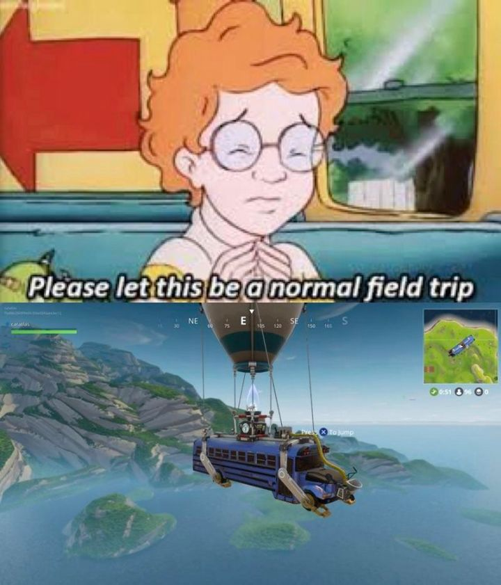 "25 Fortnite Memes - ""Please let this be a normal field trip."""