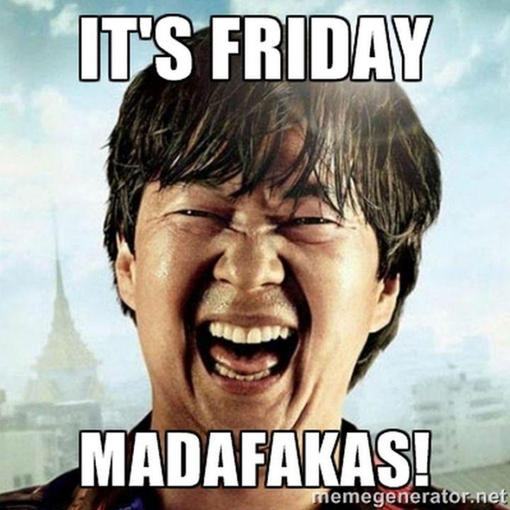 "27 Funny Friday Memes - ""It's Friday madafakas!"""