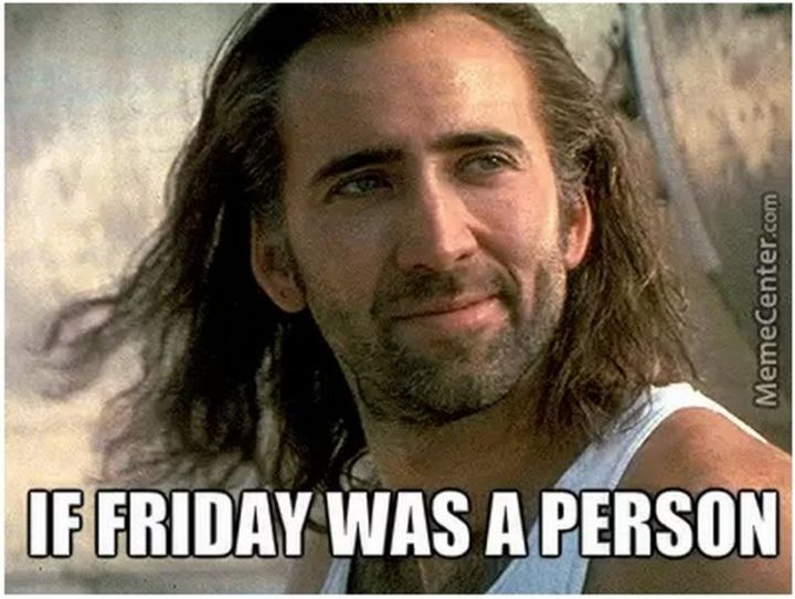 """27 Funny Friday Memes - """"If Friday was a person."""""""