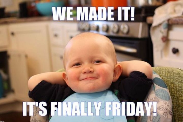 """27 Funny Friday Memes - """"We made it! It's finally Friday!"""""""