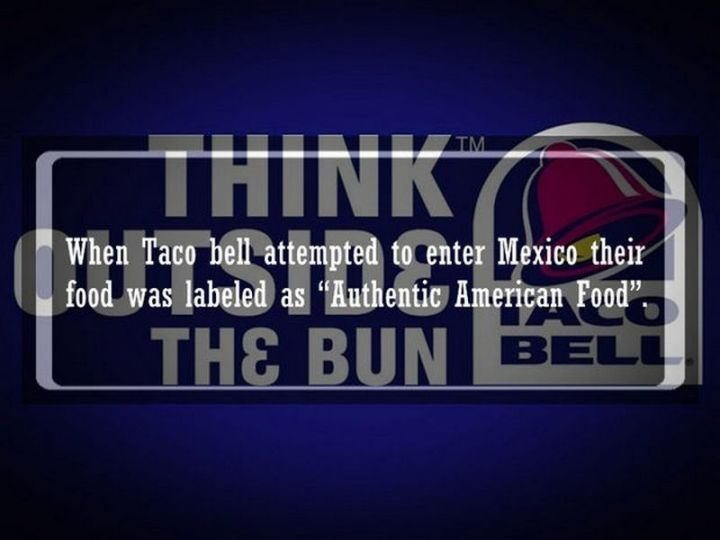 """19 Food Facts - """"When Taco Bell attempted to enter Mexico their food was labeled as """"Authentic American Food""""."""""""