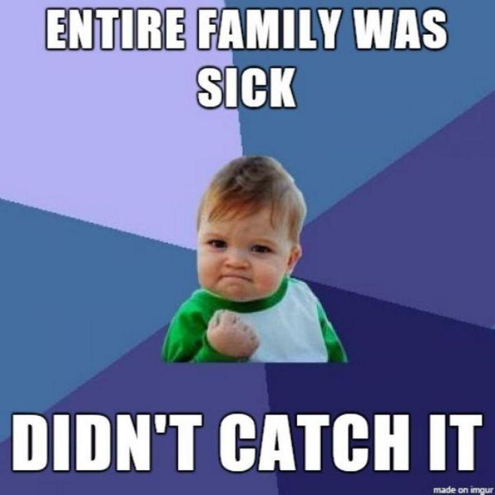 """23 Sick Memes - """"Entire family was sick. Didn't catch it."""""""