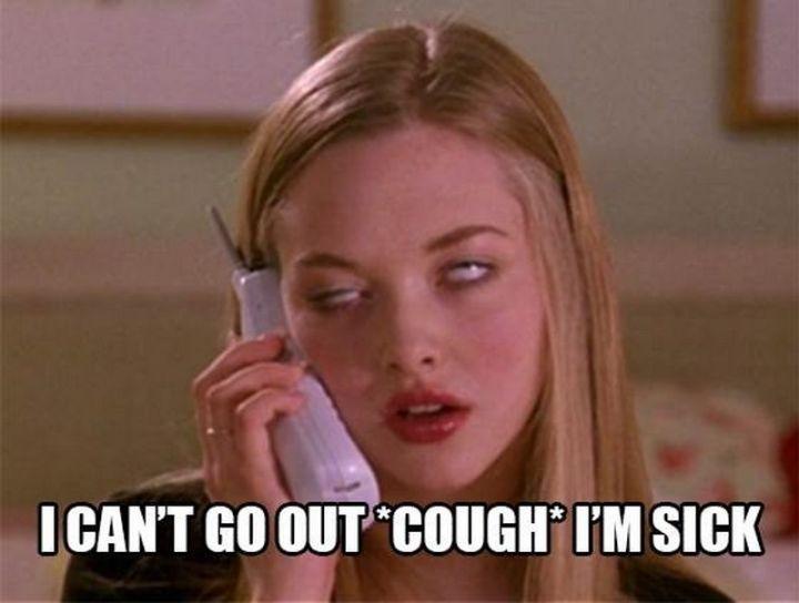 """23 Sick Memes - """"I can't go out *cough* I'm sick."""""""