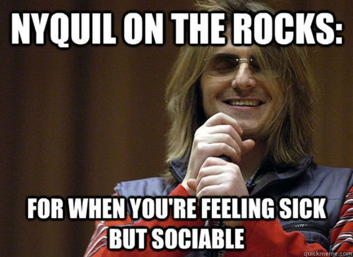 """23 Sick Memes - """"Nyquil on the rocks: For when you're feeling sick but sociable."""""""