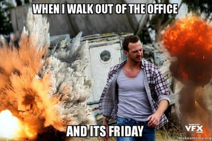"30 Friday Work Memes - ""When I walk out of the office and it's Friday."""