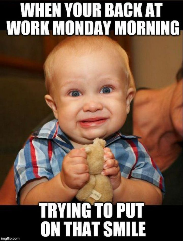 """21 Back to Work Memes - """"When you're back at work Monday morning trying to put on that smile."""""""